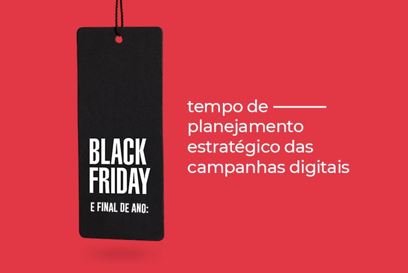 Black Friday e final de ano tempo de planejamento estratégico das campanhas digitais